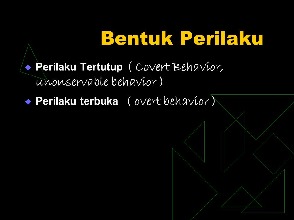 Bentuk Perilaku Perilaku Tertutup ( Covert Behavior, unonservable behavior ) Perilaku terbuka ( overt behavior )