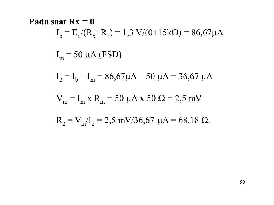 Ib = Eb/(Rx+R1) = 1,3 V/(0+15kW) = 86,67mA Im = 50 mA (FSD)