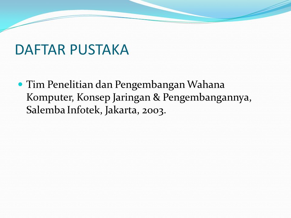 DAFTAR PUSTAKA Tim Penelitian dan Pengembangan Wahana Komputer, Konsep Jaringan & Pengembangannya, Salemba Infotek, Jakarta, 2003.