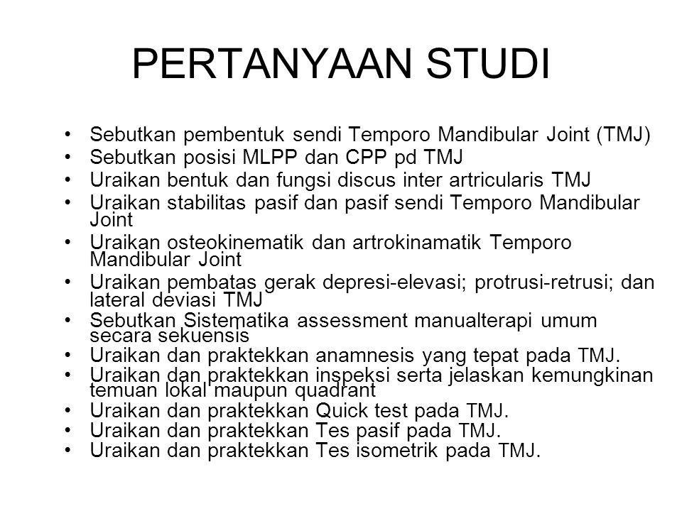 PERTANYAAN STUDI Sebutkan pembentuk sendi Temporo Mandibular Joint (TMJ) Sebutkan posisi MLPP dan CPP pd TMJ.