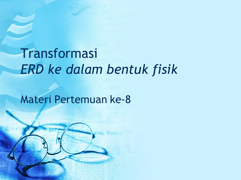 Transformasi ERD ke dalam bentuk fisik Materi Pertemuan ke-8