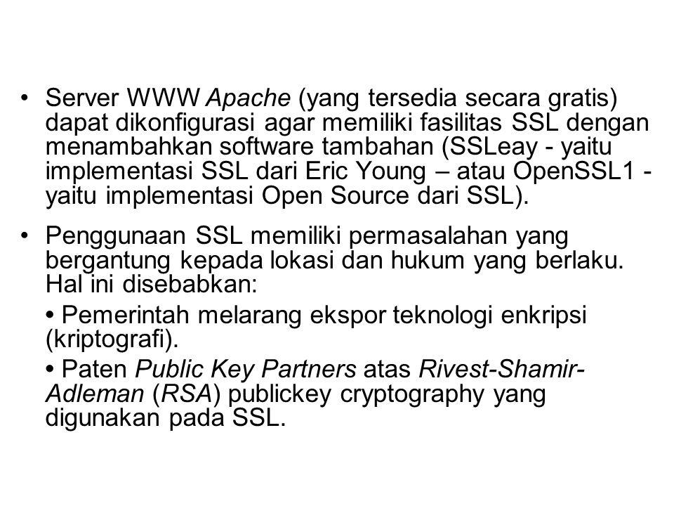 Server WWW Apache (yang tersedia secara gratis) dapat dikonfigurasi agar memiliki fasilitas SSL dengan menambahkan software tambahan (SSLeay - yaitu implementasi SSL dari Eric Young – atau OpenSSL1 - yaitu implementasi Open Source dari SSL).