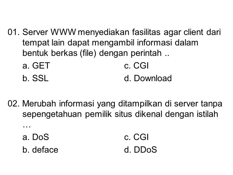 01. Server WWW menyediakan fasilitas agar client dari tempat lain dapat mengambil informasi dalam bentuk berkas (file) dengan perintah ..