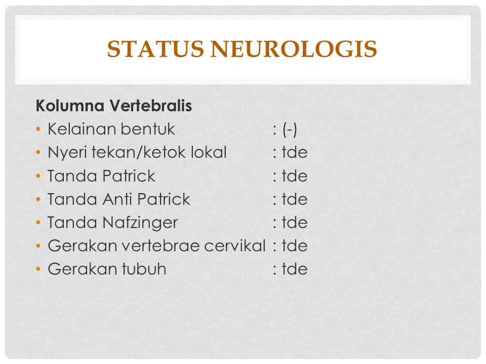 STATUS NEUROLOGIS Kolumna Vertebralis Kelainan bentuk : (-)