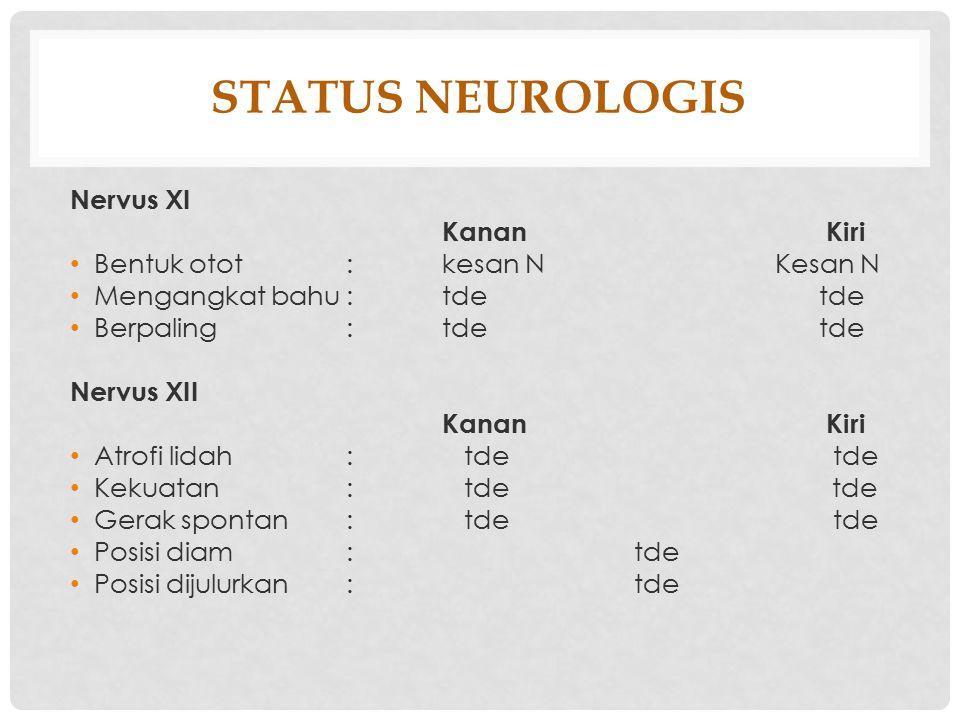 STATUS NEUROLOGIS Nervus XI Kanan Kiri Bentuk otot : kesan N Kesan N