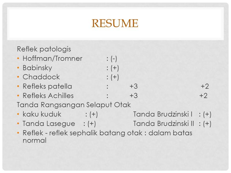 RESUME Reflek patologis Hoffman/Tromner : (-) Babinsky : (+)
