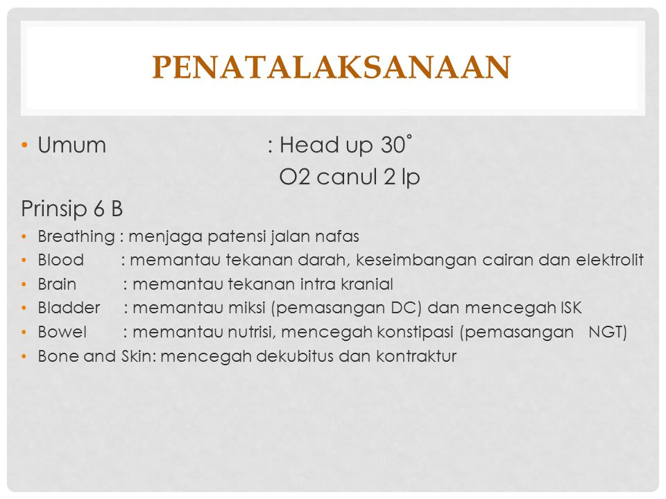 PENATALAKSANAAN Umum : Head up 30˚ O2 canul 2 lp Prinsip 6 B