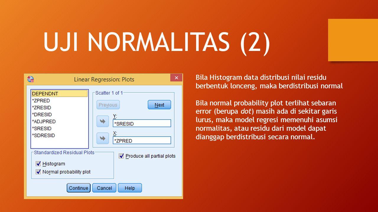 UJI NORMALITAS (2) Bila Histogram data distribusi nilai residu berbentuk lonceng, maka berdistribusi normal.