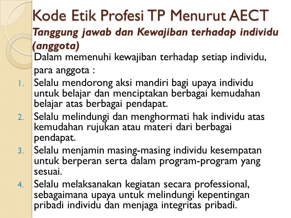Kode Etik Profesi TP Menurut AECT Tanggung jawab dan Kewajiban terhadap individu (anggota)