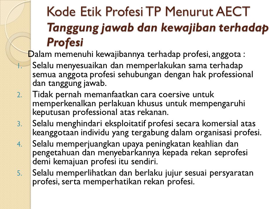 Kode Etik Profesi TP Menurut AECT Tanggung jawab dan kewajiban terhadap Profesi
