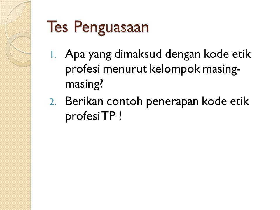 Tes Penguasaan Apa yang dimaksud dengan kode etik profesi menurut kelompok masing- masing.
