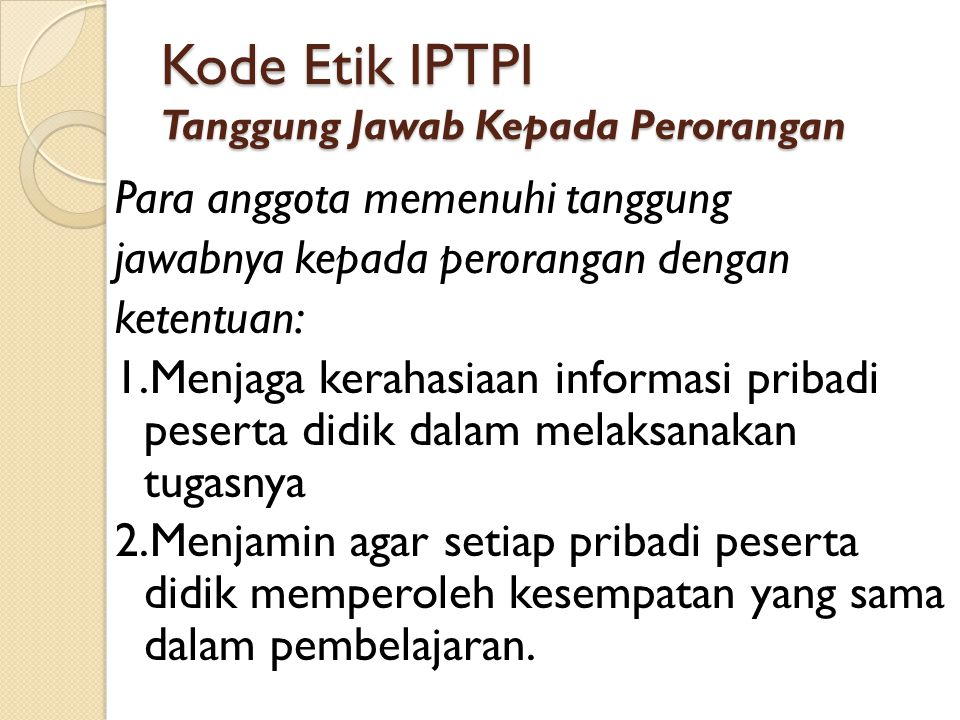 Kode Etik IPTPI Tanggung Jawab Kepada Perorangan