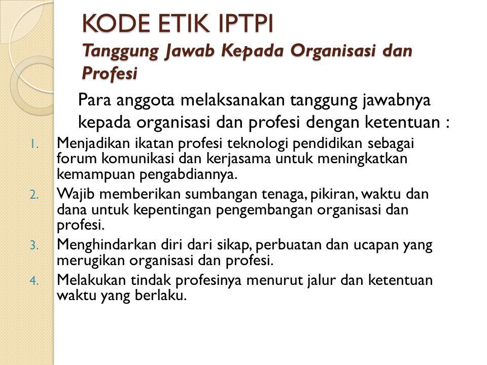 KODE ETIK IPTPI Tanggung Jawab Kepada Organisasi dan Profesi