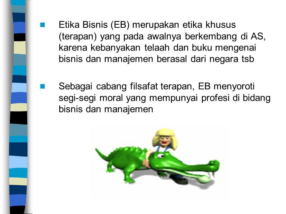 Etika Bisnis (EB) merupakan etika khusus (terapan) yang pada awalnya berkembang di AS, karena kebanyakan telaah dan buku mengenai bisnis dan manajemen berasal dari negara tsb