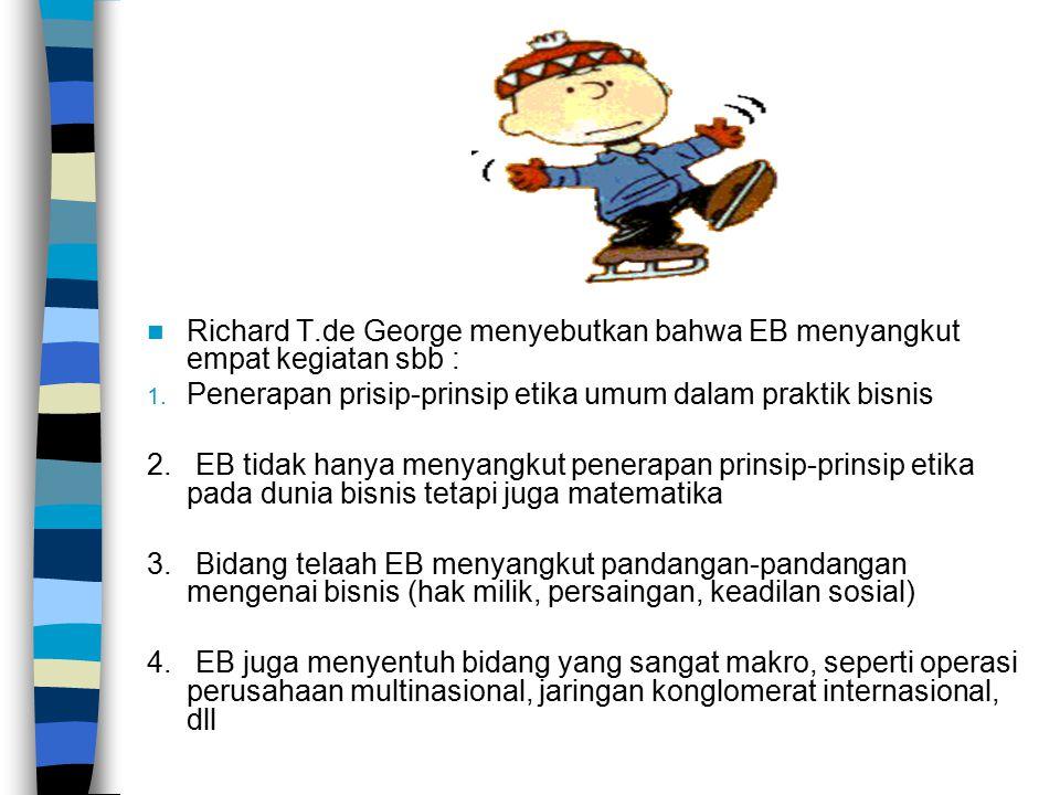 Richard T.de George menyebutkan bahwa EB menyangkut empat kegiatan sbb :