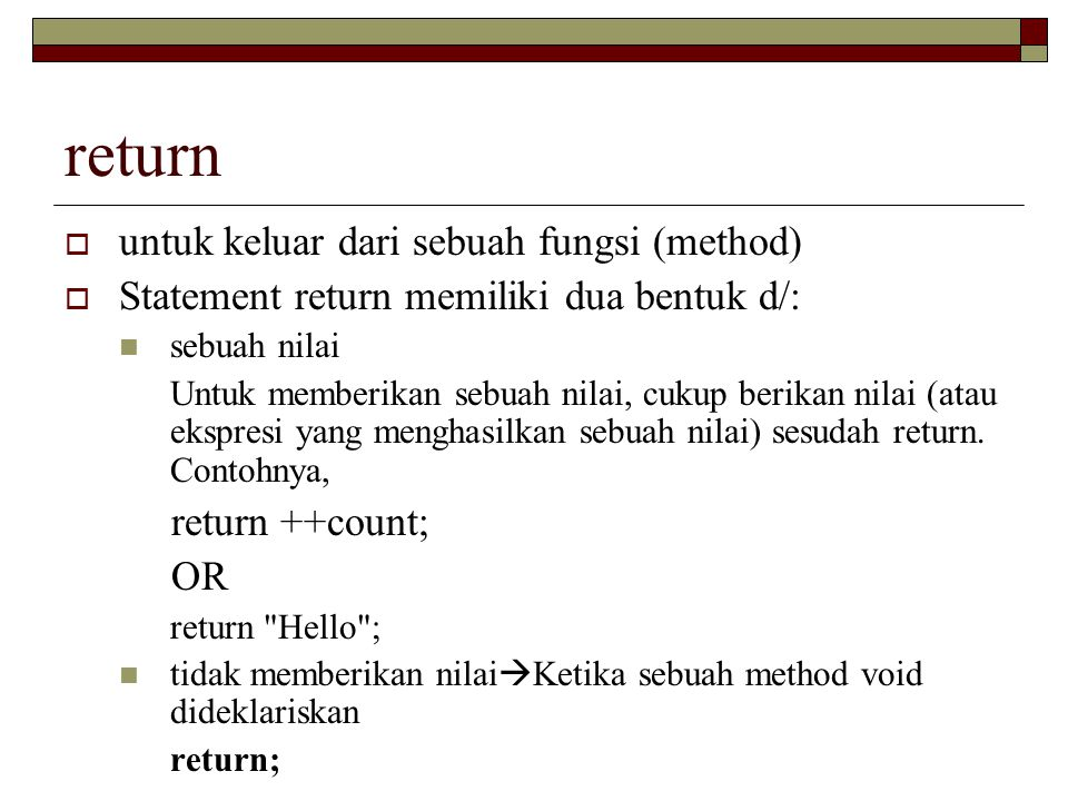 return untuk keluar dari sebuah fungsi (method)