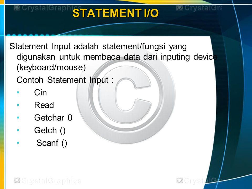 STATEMENT I/O Statement Input adalah statement/fungsi yang digunakan untuk membaca data dari inputing device (keyboard/mouse)