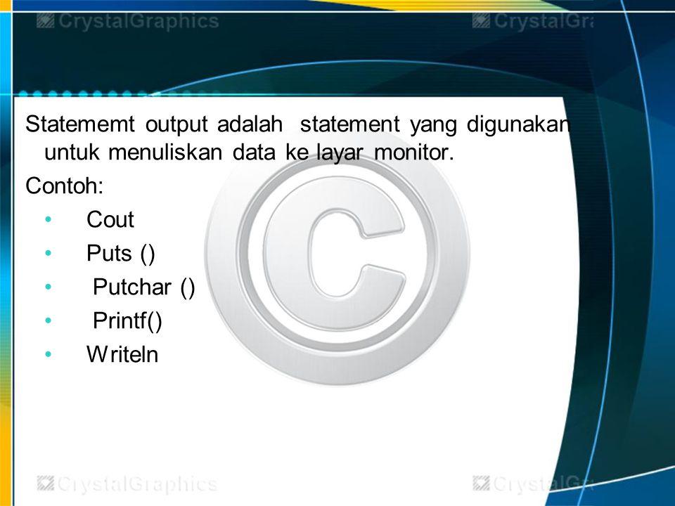 Statememt output adalah statement yang digunakan untuk menuliskan data ke layar monitor.