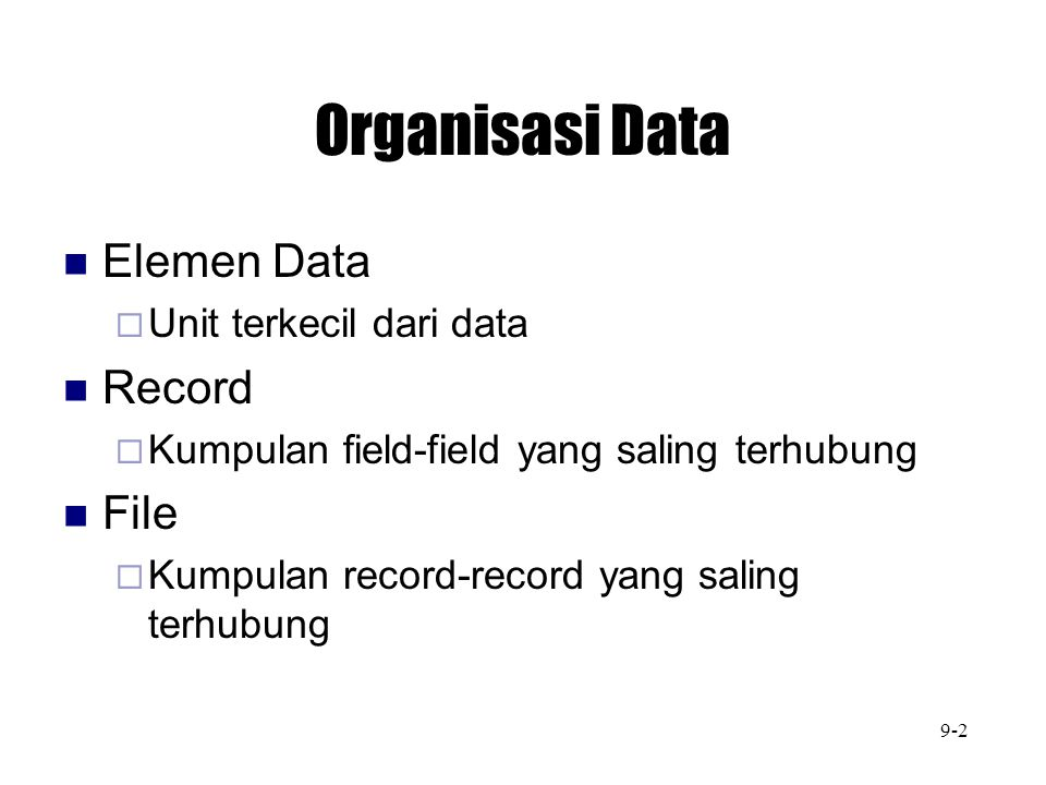 Organisasi Data Elemen Data Record File Unit terkecil dari data