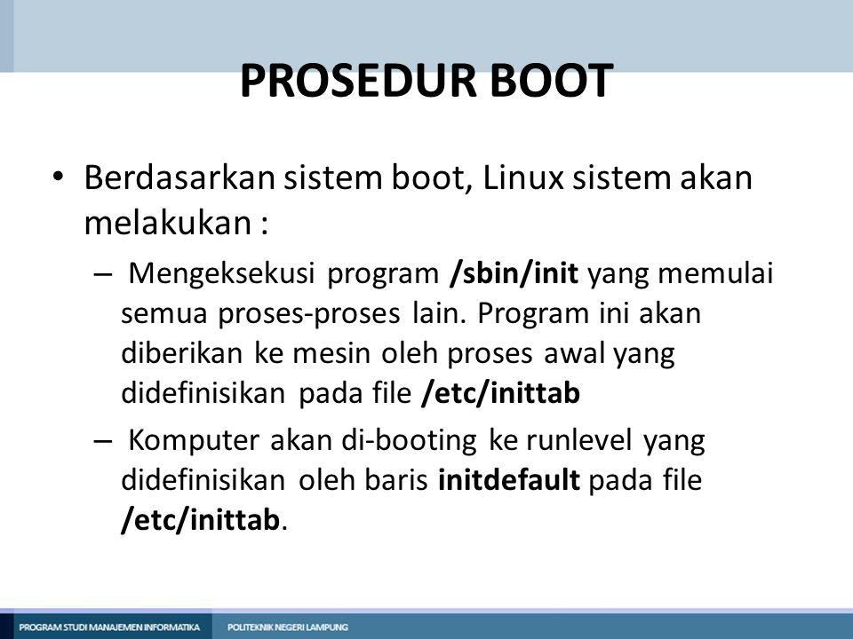 PROSEDUR BOOT Berdasarkan sistem boot, Linux sistem akan melakukan :