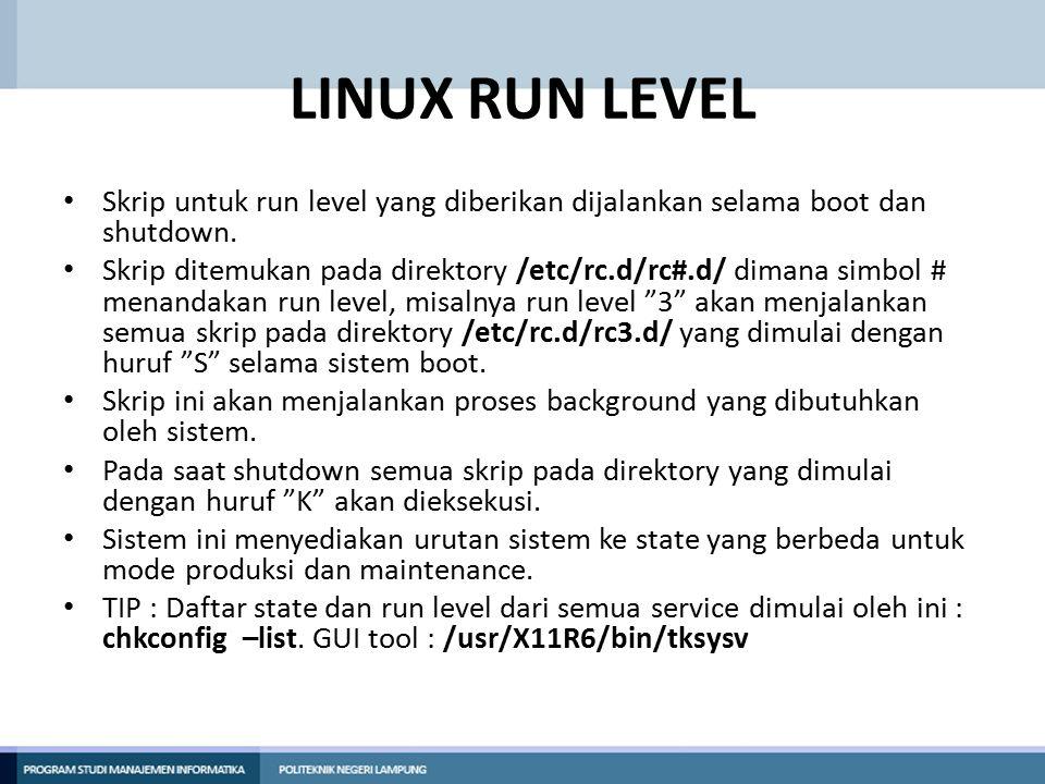 LINUX RUN LEVEL Skrip untuk run level yang diberikan dijalankan selama boot dan shutdown.