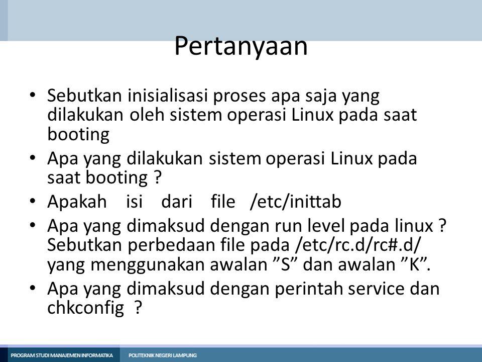 Pertanyaan Sebutkan inisialisasi proses apa saja yang dilakukan oleh sistem operasi Linux pada saat booting.