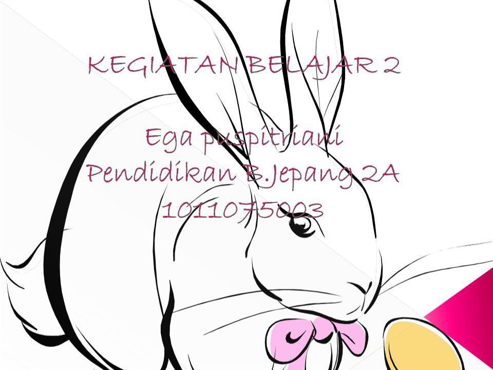 KEGIATAN BELAJAR 2 Ega puspitriani Pendidikan B.Jepang 2A 1011075003