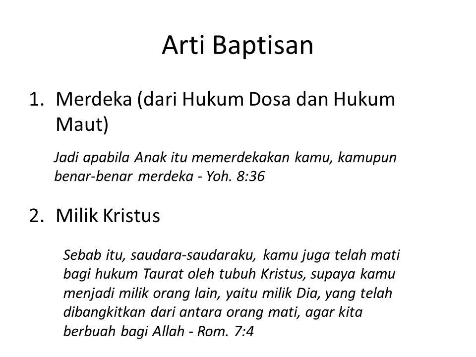 Arti Baptisan Merdeka (dari Hukum Dosa dan Hukum Maut) Milik Kristus
