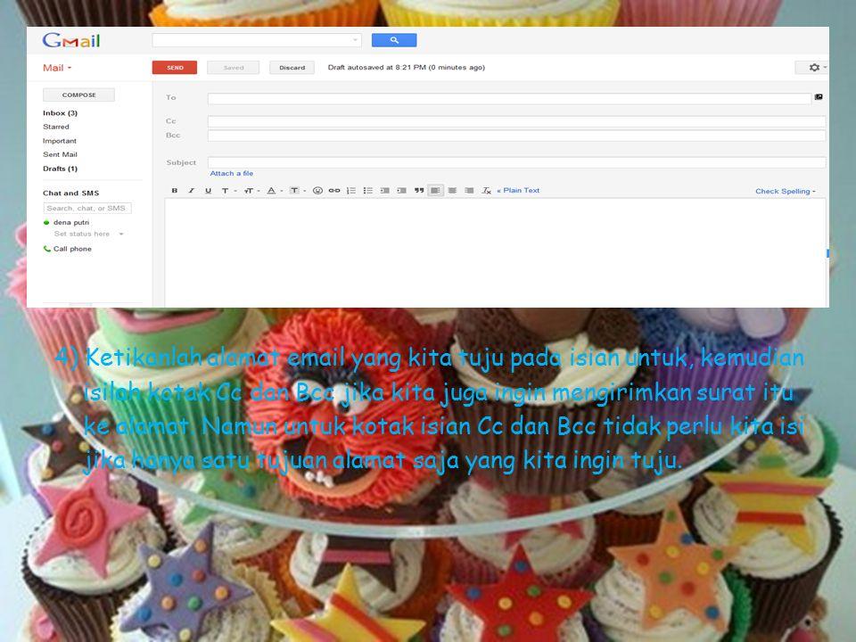4) Ketikanlah alamat email yang kita tuju pada isian untuk, kemudian isilah kotak Cc dan Bcc jika kita juga ingin mengirimkan surat itu ke alamat.