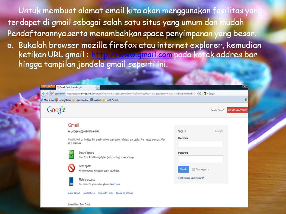 Untuk membuat alamat email kita akan menggunakan fasilitas yang terdapat di gmail sebagai salah satu situs yang umum dan mudah Pendaftarannya serta menambahkan space penyimpanan yang besar.