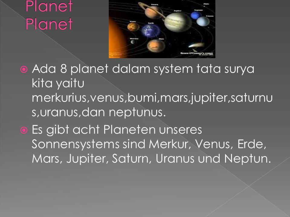 Planet Planet Ada 8 planet dalam system tata surya kita yaitu merkurius,venus,bumi,mars,jupiter,saturnus,uranus,dan neptunus.