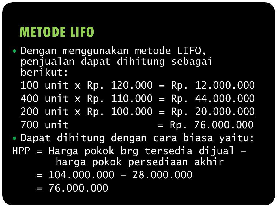 METODE LIFO Dengan menggunakan metode LIFO, penjualan dapat dihitung sebagai berikut: 100 unit x Rp. 120.000 = Rp. 12.000.000.
