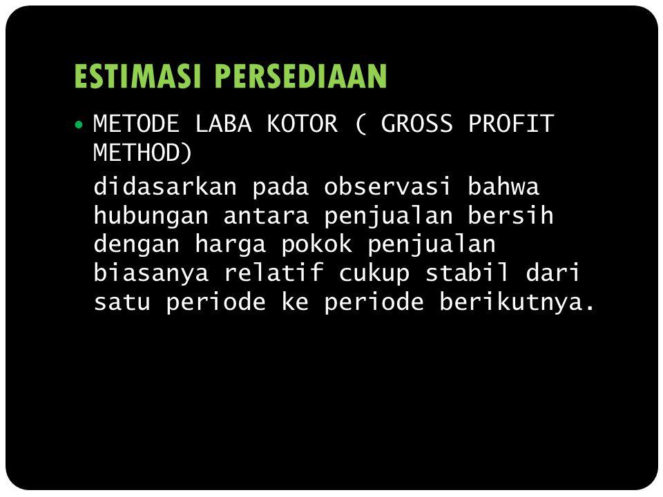 ESTIMASI PERSEDIAAN METODE LABA KOTOR ( GROSS PROFIT METHOD)