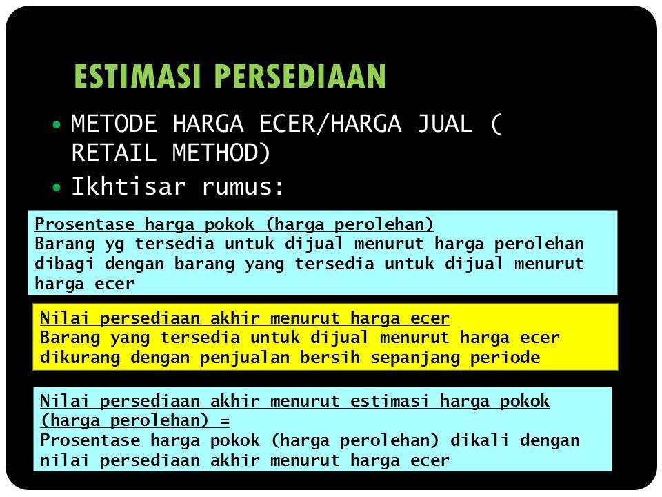 ESTIMASI PERSEDIAAN METODE HARGA ECER/HARGA JUAL ( RETAIL METHOD)