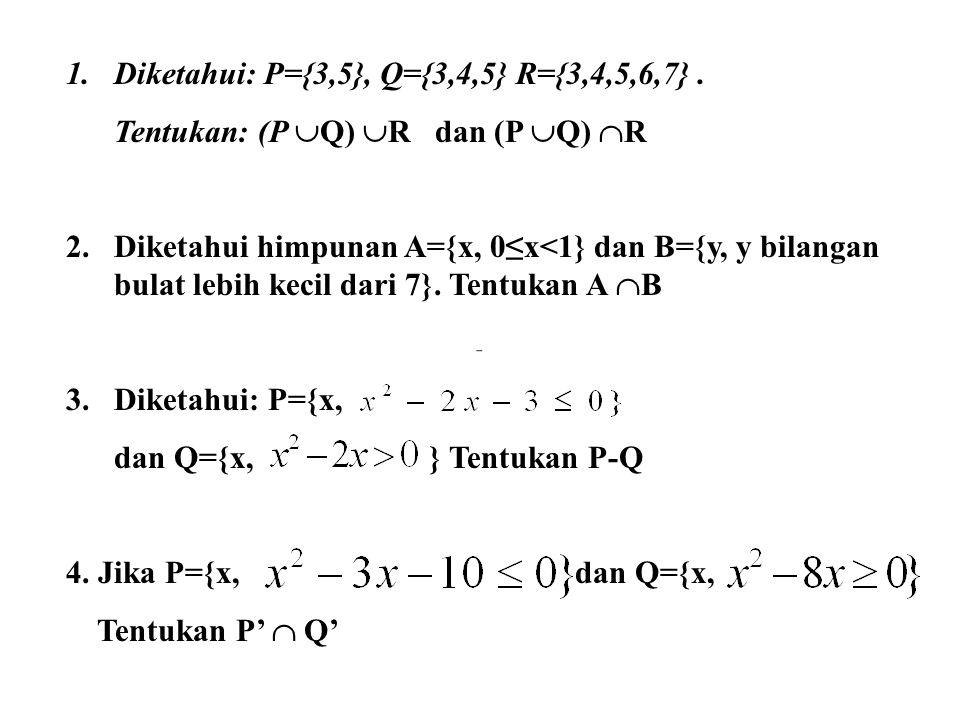 Diketahui: P={3,5}, Q={3,4,5} R={3,4,5,6,7} .