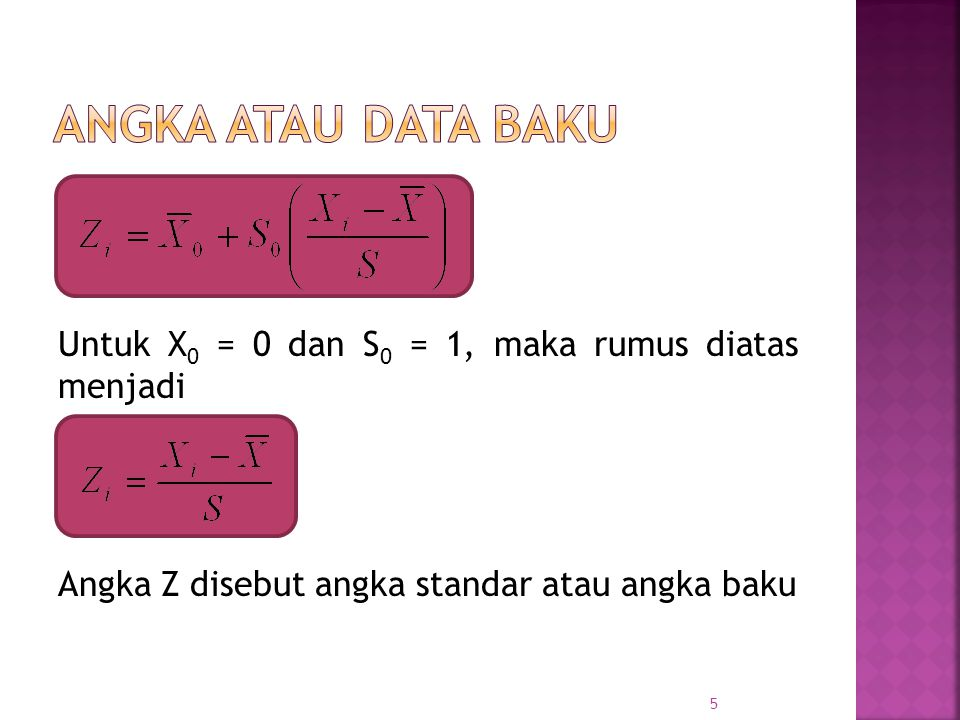 ANGKA ATAU DATA BAKU Untuk X0 = 0 dan S0 = 1, maka rumus diatas menjadi.