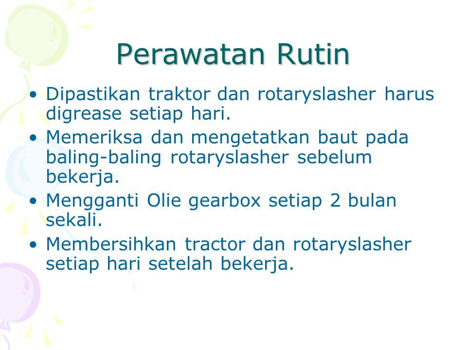 Perawatan Rutin Dipastikan traktor dan rotaryslasher harus digrease setiap hari.