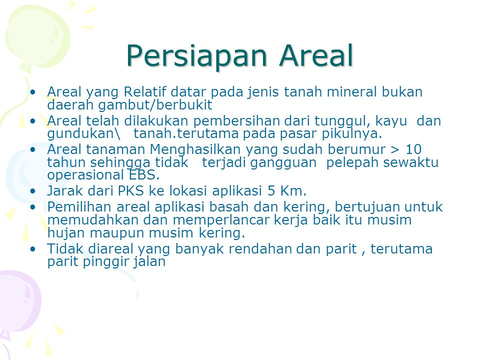 Persiapan Areal Areal yang Relatif datar pada jenis tanah mineral bukan daerah gambut/berbukit.
