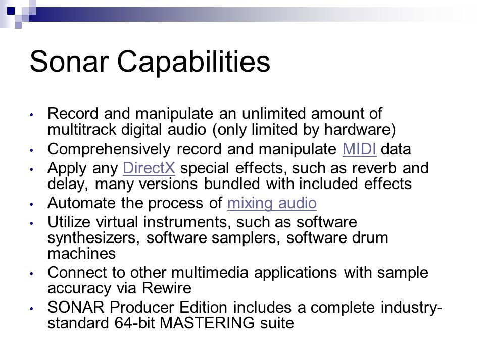 Sonar Capabilities Record and manipulate an unlimited amount of multitrack digital audio (only limited by hardware)