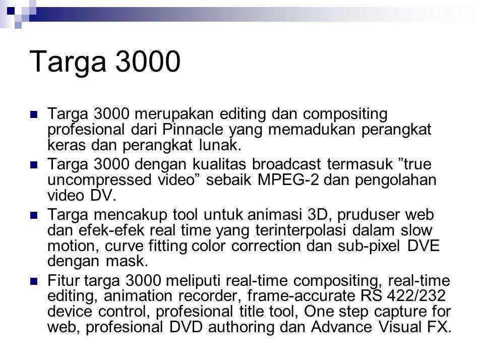 Targa 3000 Targa 3000 merupakan editing dan compositing profesional dari Pinnacle yang memadukan perangkat keras dan perangkat lunak.