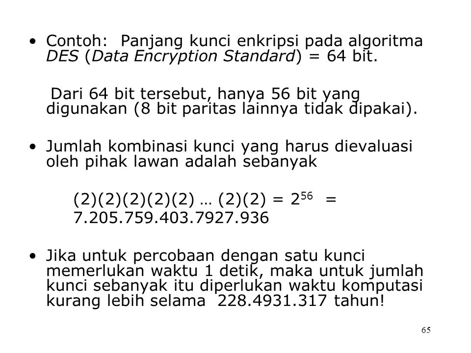Contoh: Panjang kunci enkripsi pada algoritma DES (Data Encryption Standard) = 64 bit.
