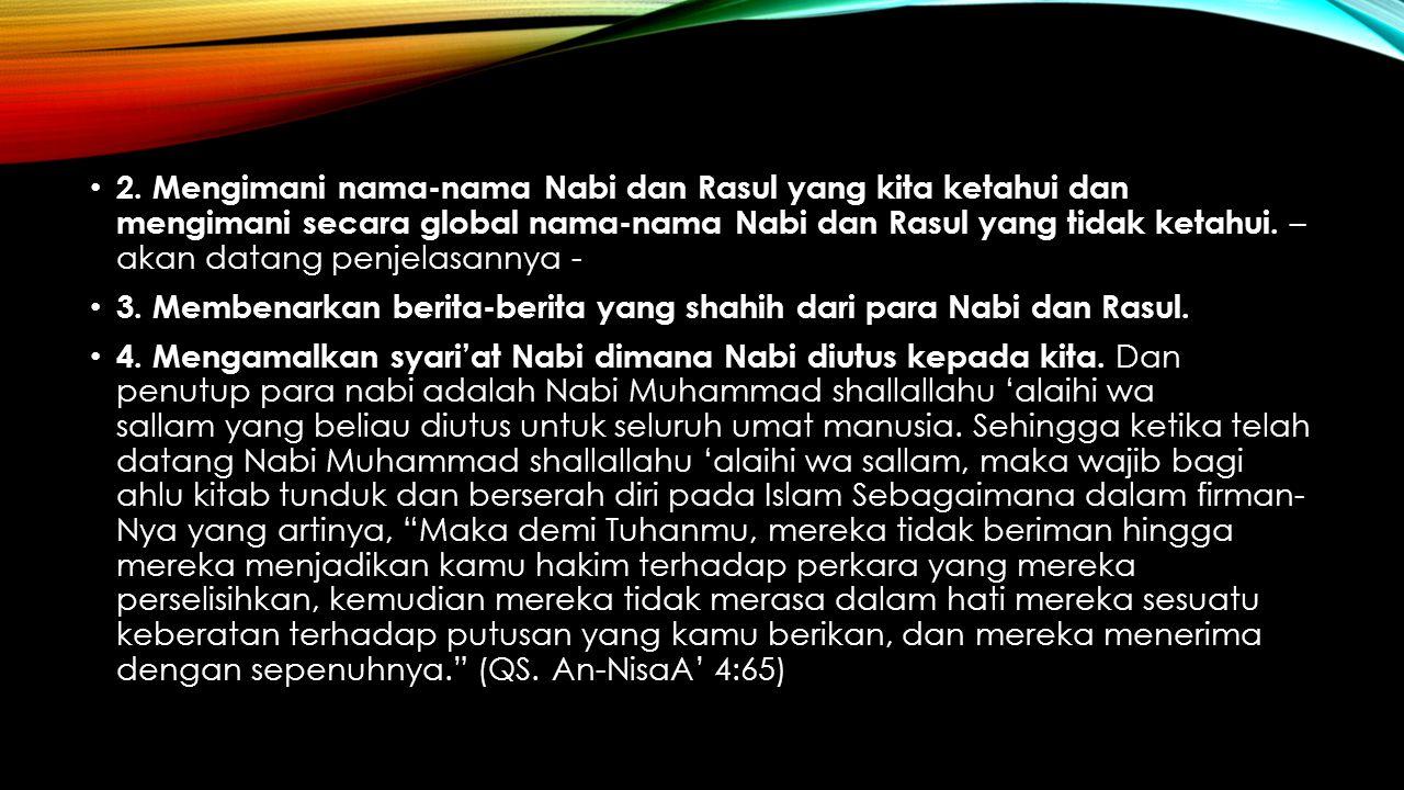 2. Mengimani nama-nama Nabi dan Rasul yang kita ketahui dan mengimani secara global nama-nama Nabi dan Rasul yang tidak ketahui. – akan datang penjelasannya -