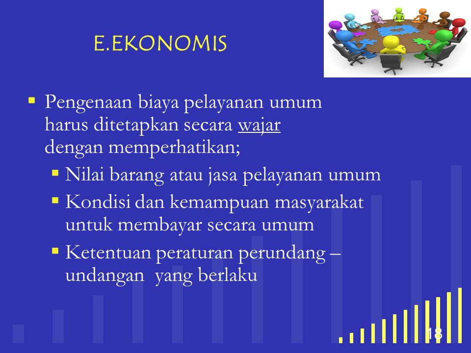 E.EKONOMIS Pengenaan biaya pelayanan umum harus ditetapkan secara wajar dengan memperhatikan;