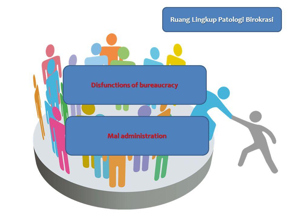 Ruang Lingkup Patologi Birokrasi Disfunctions of bureaucracy