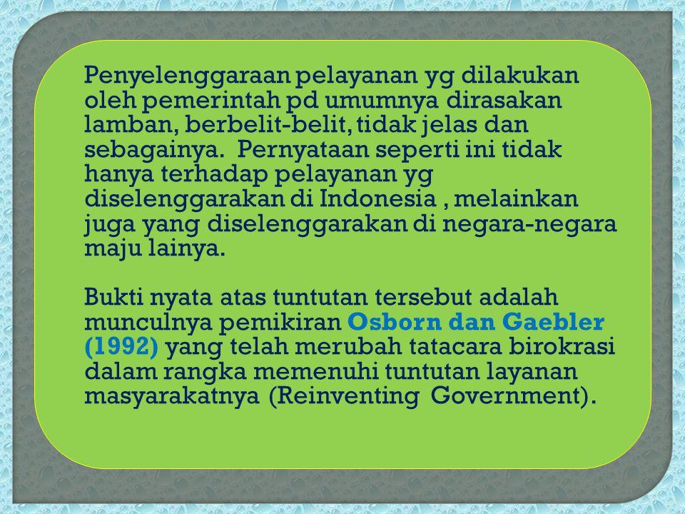 Penyelenggaraan pelayanan yg dilakukan oleh pemerintah pd umumnya dirasakan lamban, berbelit-belit, tidak jelas dan sebagainya.