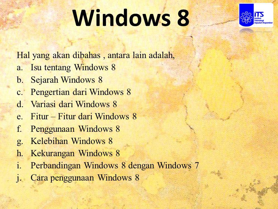 Windows 8 Hal yang akan dibahas , antara lain adalah,