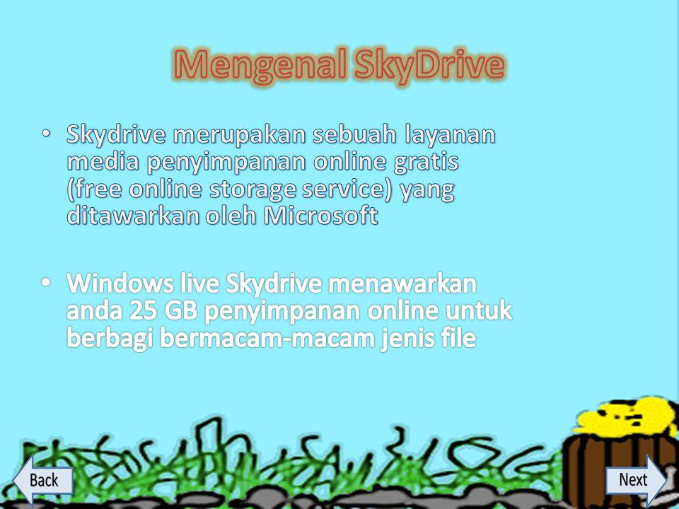 Mengenal SkyDrive Skydrive merupakan sebuah layanan media penyimpanan online gratis (free online storage service) yang ditawarkan oleh Microsoft.