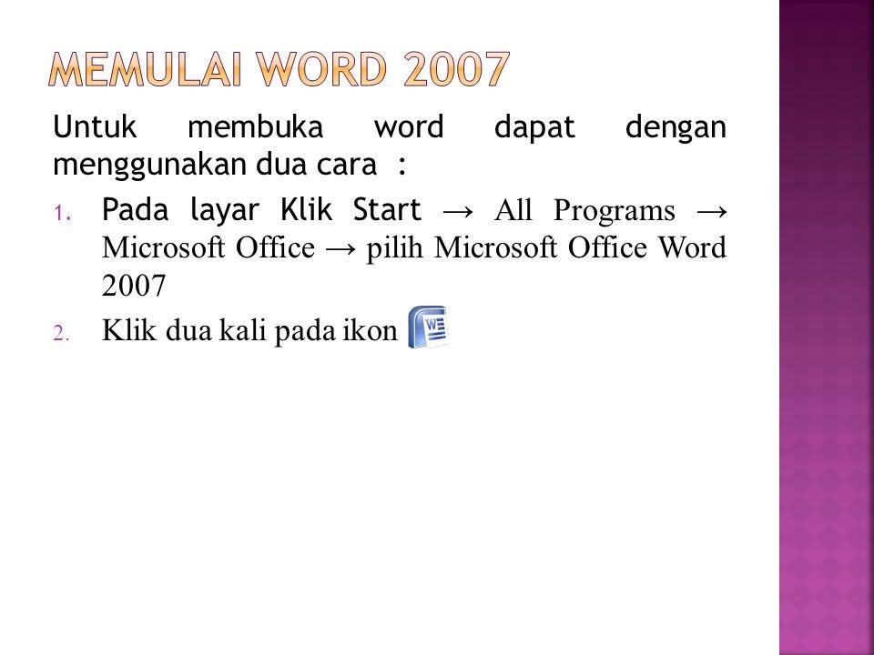 Memulai word 2007 Untuk membuka word dapat dengan menggunakan dua cara :