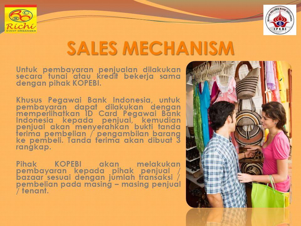 SALES MECHANISM Untuk pembayaran penjualan dilakukan secara tunai atau kredit bekerja sama dengan pihak KOPEBI.