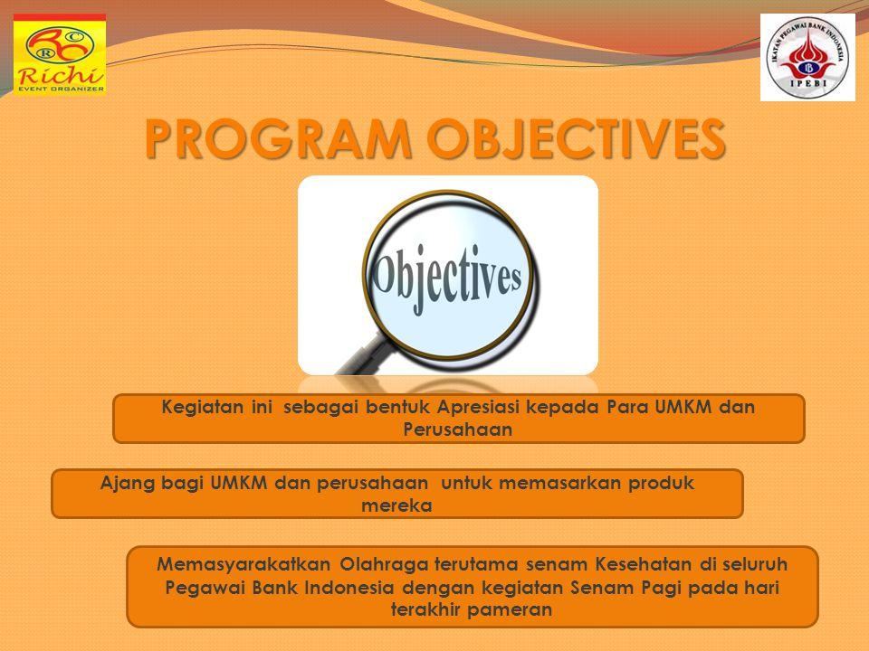 PROGRAM OBJECTIVES Kegiatan ini sebagai bentuk Apresiasi kepada Para UMKM dan Perusahaan.